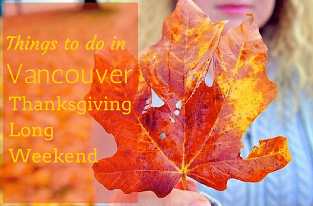 Things to do in Vancouver Thanksgiving Long Weekend