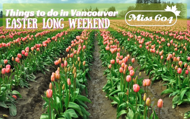 Things to do in Vancouver Easter Long Weekend