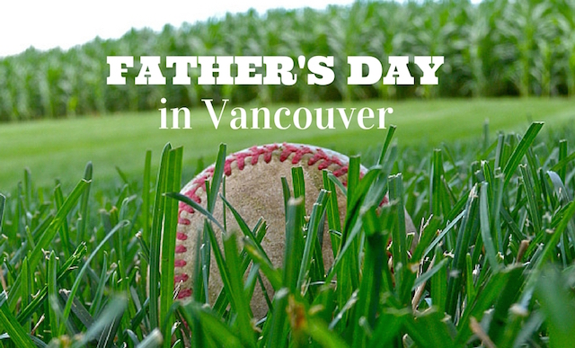 10 Things to do on Father's Day in Vancouver 2019