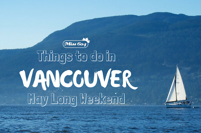 Vancouver May Long Weekend Events