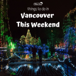 Things to do in Vancouver This WeekendThings to do in Vancouver This Weekend
