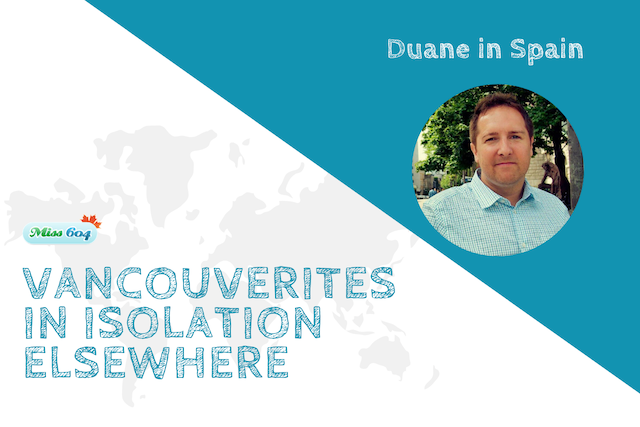 Vancouverites in Isolation Elsewhere Duane in Spain