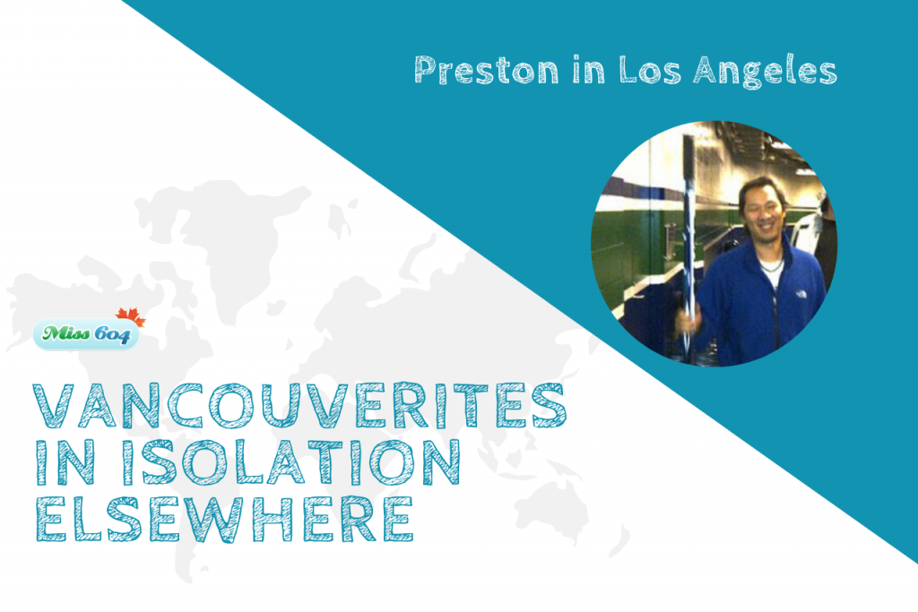 Vancouverites in Isolation Elsewhere_ Preston in Los Angeles