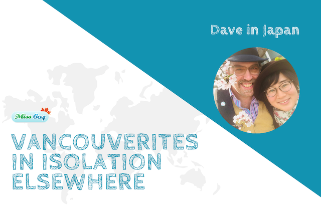 Vancouverites in Isolation Elsewhere_ Dave in Japan