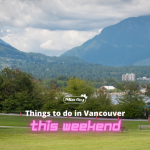 Summer Things to do in Vancouver This Weekend
