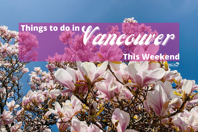 Things to do in Vancouver This Weekend Spring