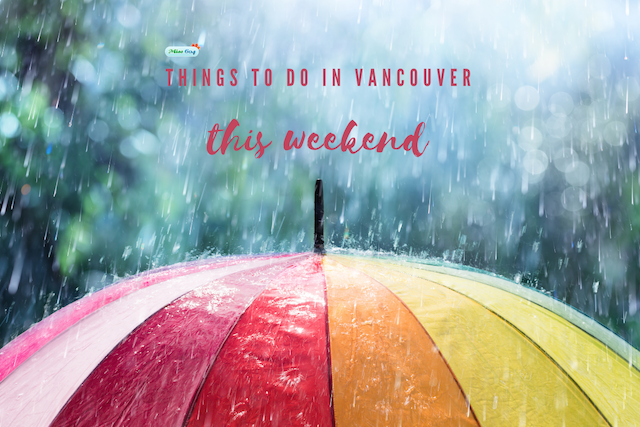 Things to do in Vancouver This Weekend Rain