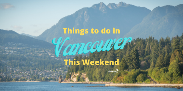 Things to do in Vancouver This Weekend Summer